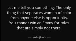 quote-let-me-tell-you-something-the-only-thing-that-separates-women-of-color-from-anyone-else-viola-davis-130-4-0456